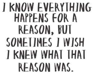 everything-happens-for-a-reaons-sometimes-i-wish-i-knew